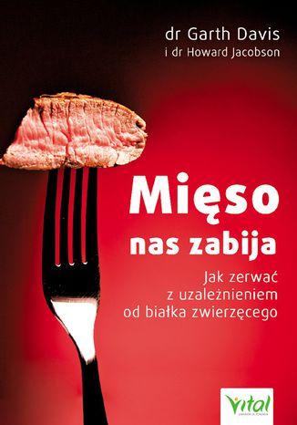 Okładka książki/ebooka Mięso nas zabija. Jak zerwać z uzależnieniem od białka zwierzęcego