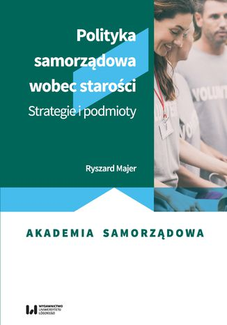 Okładka książki/ebooka Polityka samorządowa wobec starości. Strategie i podmioty