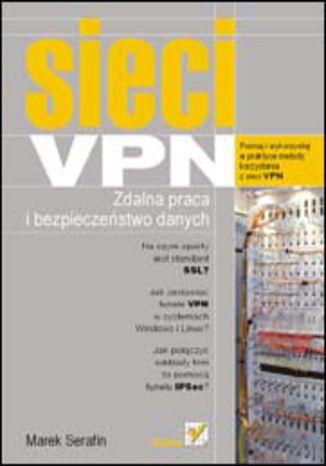Okładka książki/ebooka Sieci VPN. Zdalna praca i bezpieczeństwo danych