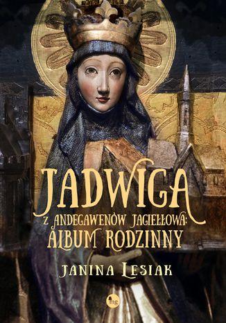Okładka książki/ebooka Jadwiga z Andegawenów Jagiełłowa. Album rodzinny