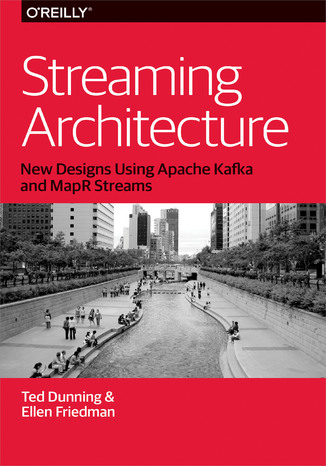 Okładka książki/ebooka Streaming Architecture. New Designs Using Apache Kafka and MapR Streams