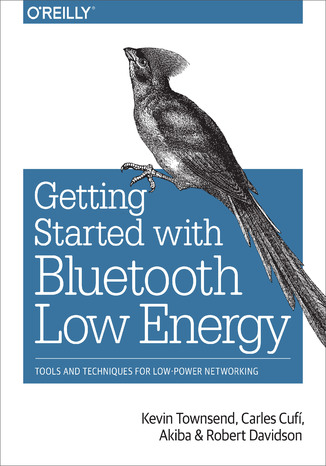 Okładka książki/ebooka Getting Started with Bluetooth Low Energy. Tools and Techniques for Low-Power Networking