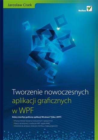 Okładka książki/ebooka Tworzenie nowoczesnych aplikacji graficznych w WPF