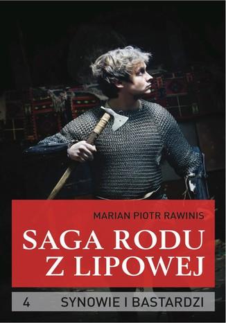 Okładka książki/ebooka Saga rodu z Lipowej - tom 4. Synowie i bastardzi