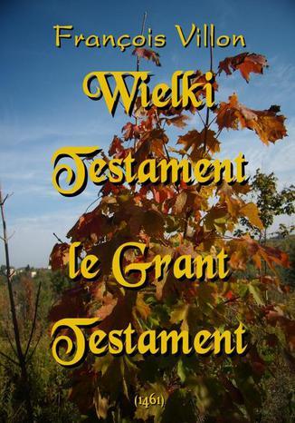 Okładka książki/ebooka Wielki Testament. Le Grant Testament