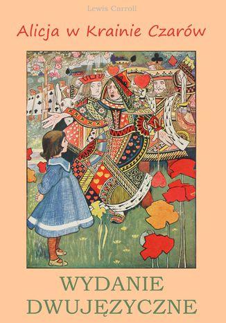 Okładka książki/ebooka Alicja w Krainie Czarów. Wydanie dwujęzyczne