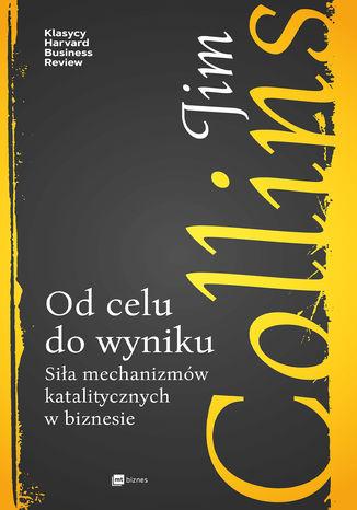 Okładka książki/ebooka Od celu do wyniku. Siła mechanizmów katalitycznych w biznesie