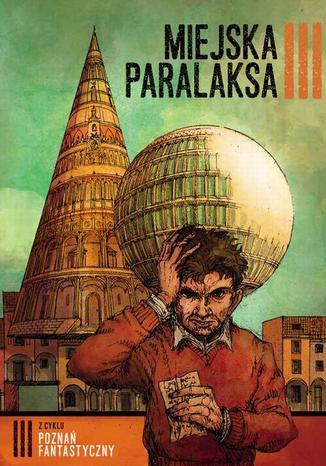 Okładka książki/ebooka Poznań Fantastyczny. MIEJSKA PARALAKSA