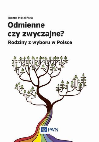 Okładka książki/ebooka Odmienne czy zwyczajne? Rodziny z wyboru w Polsce