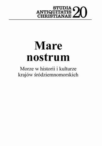 Okładka książki/ebooka Mare nostrum. Morze w historii i kulturze krajów śródziemnomorskich