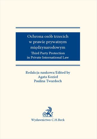 Okładka książki/ebooka Ochrona osób trzecich w prawie prywatnym międzynarodowym. Third Party Protection in Private International Law