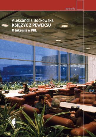 Okładka książki/ebooka Księżyc z peweksu. O luksusie w PRL