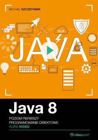 Okładka książki/ebooka Java 8. Programowanie obiektowe. Kurs video. Poziom pierwszy