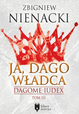 Okładka książki/ebooka Dagome Iudex (Tom 3). Ja, Dago Władca