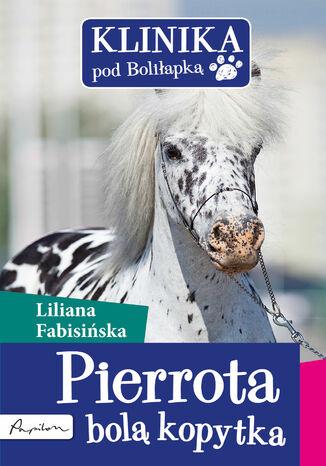 Okładka książki/ebooka Klinika pod Boliłapką (#2). Pierrota bolą kopytka