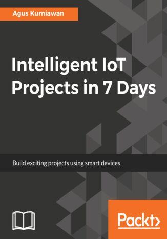 Okładka książki/ebooka Intelligent IoT Projects in 7 Days