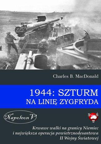 Okładka książki/ebooka 1944: Szturm na Linię Zygfryda