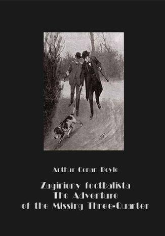 Okładka książki/ebooka Zaginiony footbalista. The Adventure of the Missing Three-Quarter