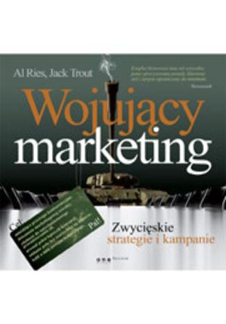 Okładka książki/ebooka Wojujący marketing. Zwycięskie strategie i kampanie