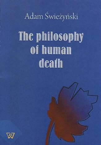 Okładka książki/ebooka The philosophy of human death