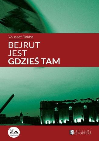 Okładka książki/ebooka Bejrut jest gdzieś tam