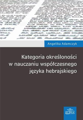 Okładka książki/ebooka Kategoria określoności w nauczaniu współczesnego języka hebrajskiego