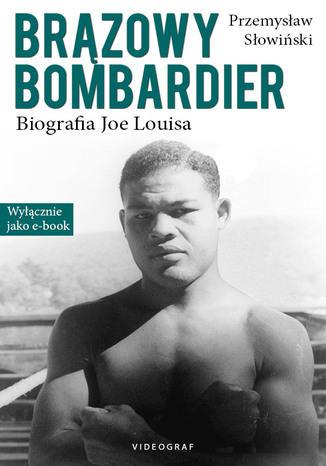 Okładka książki/ebooka Brązowy Bombardier. Biografia Joe Louisa
