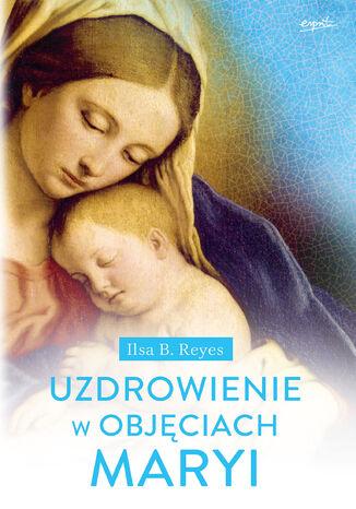Okładka książki/ebooka Uzdrowienie w objęciach Maryi