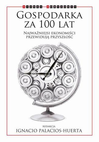 Okładka książki/ebooka Gospodarka za 100 lat. Najważniejsi ekonomiści przewidują przyszłość