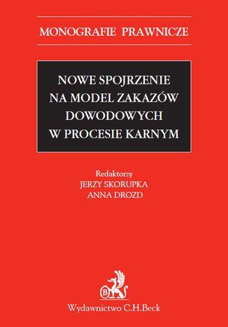Okładka książki/ebooka Nowe spojrzenie na model zakazów dowodowych w procesie karnym