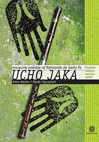 Okładka książki/ebooka Ucho jaka. Muzyczne podróże od Katmandu do Santa Fe