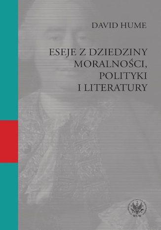 Okładka książki/ebooka Eseje z dziedziny moralności, polityki i literatury