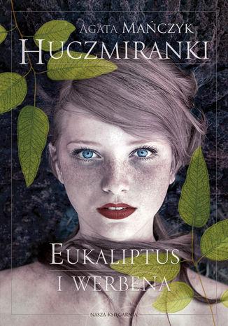 Okładka książki/ebooka Huczmiranki. Eukaliptus i werbena. Tom 1