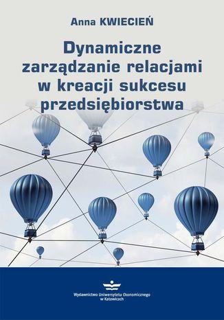 Okładka książki/ebooka Dynamiczne zarządzanie relacjami w kreacji sukcesu przedsiębiorstwa