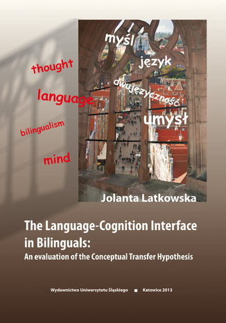Okładka książki/ebooka The Language-Cognition Interface in Bilinguals: An evaluation of the Conceptual Transfer Hypothesis