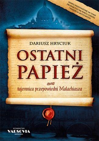 Okładka książki/ebooka Ostatni papież. Tajemnica przepowiedni Malachiasza
