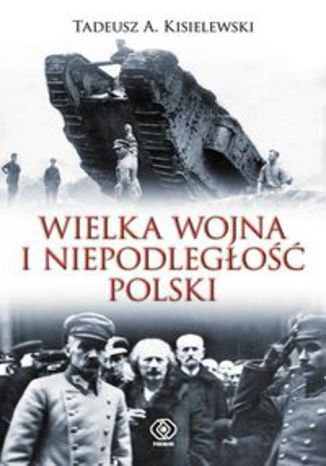 Okładka książki/ebooka Wielka Wojna i niepodległość Polski