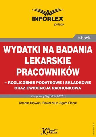 Okładka książki/ebooka Wydatki na badania lekarskie pracowników - rozliczanie podatkowe i składkowe oraz ewidencja rachunkowa