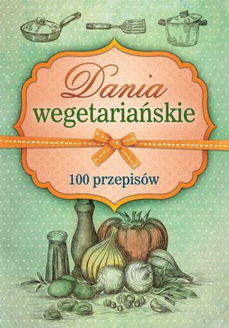 Okładka książki/ebooka Dania wegetariańskie. 100 przepisów