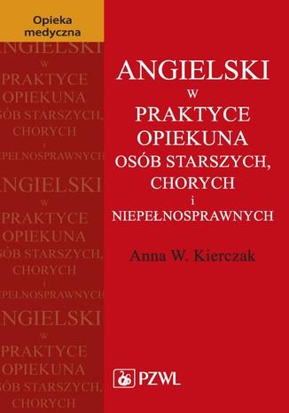 Okładka książki/ebooka Angielski w praktyce opiekuna osób starszych, chorych i niepełnosprawnych