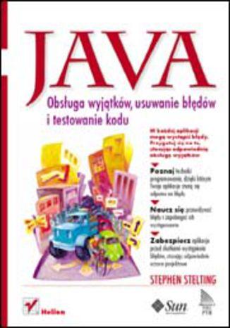 Okładka książki/ebooka Java. Obsługa wyjątków, usuwanie błędów i testowanie kodu
