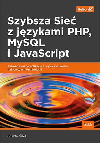 Okładka książki/ebooka Szybsza Sieć z językami PHP, MySQL i JavaScript. Zaawansowane aplikacje z wykorzystaniem najnowszych technologii