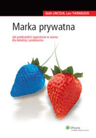 Okładka książki/ebooka Marka prywatna. Jak przeszkatłcić zagrożenia w szanse dla detalisty i producenta