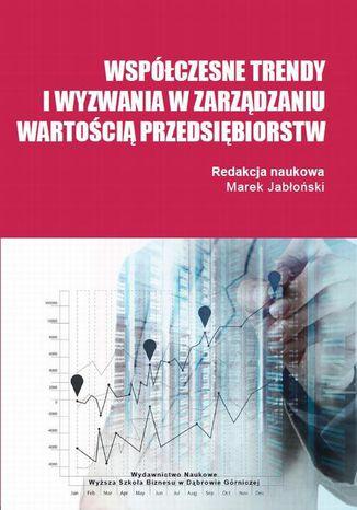 Okładka książki/ebooka Współczesne trendy i wyzwania w zarządzaniu wartością przedsiębiorstw