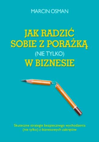 Okładka książki/ebooka Jak radzić sobie z porażką (nie tylko) w biznesie