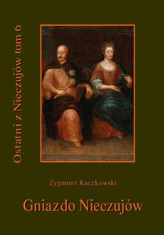 Okładka książki/ebooka Ostatni z Nieczujów. Gniazdo Nieczujów, tom 6 cyklu powieści