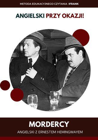 Okładka książki/ebooka Mordercy. Angielski z Ernestem Hemingwayem