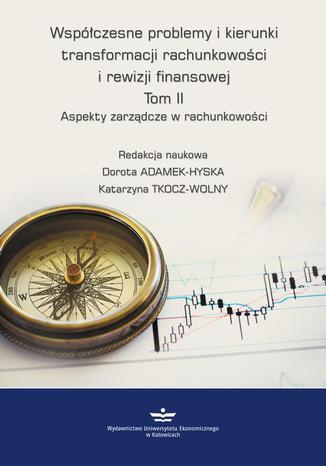 Okładka książki/ebooka Współczesne problemy i kierunki transformacji rachunkowości i rewizji finansowej. Tom 2. Aspekty zarządcze w rachunkowości