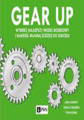 Okładka książki/ebooka Gear up. Wybierz najlepszy model biznesowy i nakreśl własną ścieżkę do sukcesu