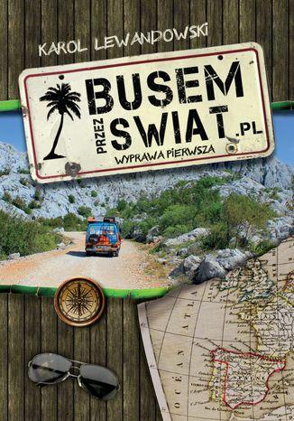 Okładka książki/ebooka Busem przez świat. Wyprawa pierwsza